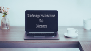 How to be an Entrepreneur at Home